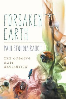 Forsaken Earth: The Ongoing Mass Extinction (Paperback)