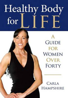 Healthy Body for Life: A Guide for Women Over Forty (Hardback)