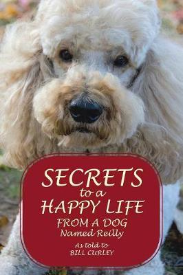 Secrets to a Happy Life from a Dog Named Reilly (Paperback)