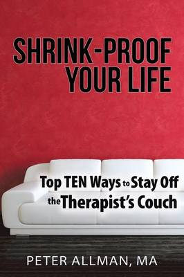 Shrink-Proof Your Life: Top Ten Ways to Stay Off the Therapist's Couch (Paperback)