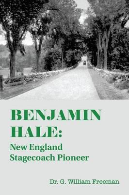 Benjamin Hale: New England Stagecoach Pioneer (Paperback)