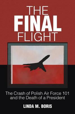 The Final Flight: The Crash of Polish Air Force 101 and the Death of a President (Paperback)