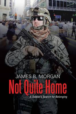 Not Quite Home: A Soldier's Search for Belonging (Paperback)