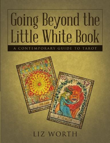 Going Beyond the Little White Book: A Contemporary Guide to Tarot (Paperback)