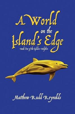 A World on the Island's Edge: Book One of the Golden Dolphin (Paperback)