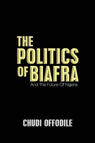 The Politics of Biafra: And the Future of Nigeria (Paperback)