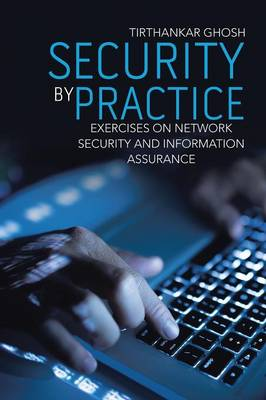 Security by Practice: Exercises on Network Security and Information Assurance (Paperback)