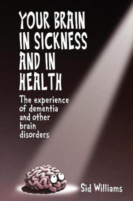 Your Brain in Sickness and in Health: The Experience of Dementia and Other Brain Disorders (Paperback)