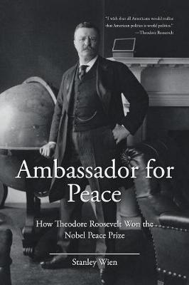 Ambassador for Peace: How Theodore Roosevelt Won the Nobel Peace Prize (Paperback)