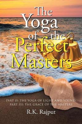 The Yoga of the Perfect Masters: Part II: The Yoga of Light and Sound; Part III: The Grace of the Masters (Paperback)
