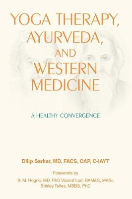 Yoga Therapy, Ayurveda, and Western Medicine: A Healthy Convergence (Paperback)
