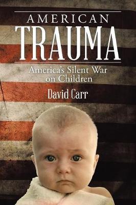 American Trauma: America's Silent War on Children (Paperback)