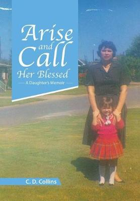 Arise and Call Her Blessed: A Daughter's Memoir (Hardback)