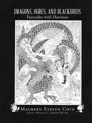 Dragons, Ogres, and Blackbirds: Fairytales with Heroines (Paperback)