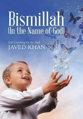 Bismillah (in the Name of God): Life Coaching for the Soul (Hardback)