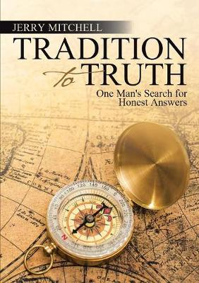 Tradition to Truth: One Man's Search for Honest Answers (Paperback)