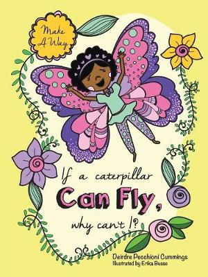 If a Caterpillar Can Fly, Why Can't I? (Paperback)