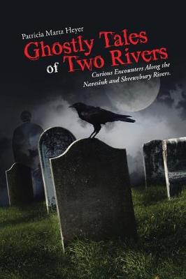 Ghostly Tales of Two Rivers: Curious Encounters Along the Navesink and Shrewsbury Rivers. (Paperback)