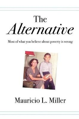 The Alternative: Most of What You Believe about Poverty Is Wrong (Paperback)