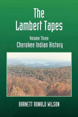 The Lambert Tapes Cherokee Indian History Volume Three (Paperback)