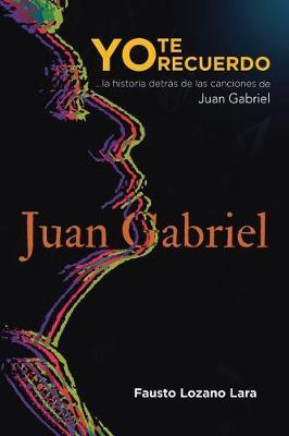Yo Te Recuerdo: ...La Historia Detras de Las Canciones de Juan Gabriel (Paperback)