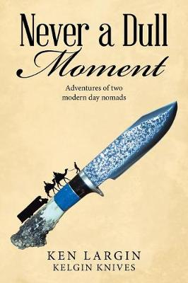 Never a Dull Moment: Adventures of Two Modern Day Nomads (Paperback)