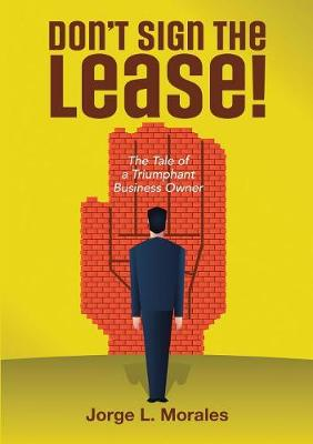 Don't Sign the Lease! - The Tale of a Triumphant Business Owner (Paperback)