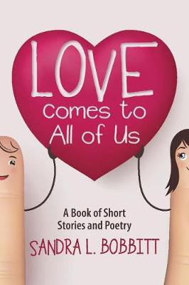 Love Comes to All of Us: A Book of Short Stories and Poetry (Paperback)