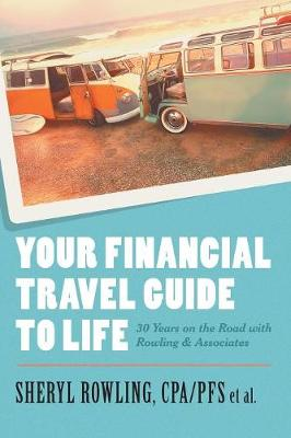 Your Financial Travel Guide to Life: 30 Years on the Road with Rowling & Associates (Paperback)