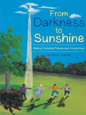 From Darkness to Sunshine: Making Unlimited Friends and Connections (Paperback)