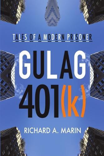 Gulag 401(k): Tales of a Modern Prisoner (Paperback)