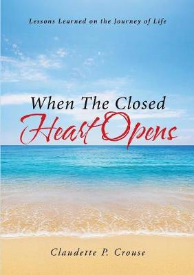 When the Closed Heart Opens: Lessons Learned on the Journey of Life (Paperback)