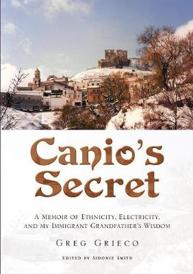 Canio's Secret: A Memoir of Ethnicity, Electricity, and My Immigrant Grandfather's Wisdom (Paperback)