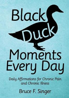 Black Duck Moments Every Day: Daily Affirmations for Chronic Pain and Chronic Illness (Paperback)