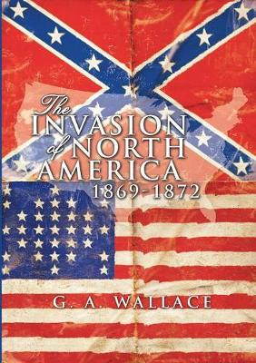 The Invasion of North America: 1869-1872 (Paperback)
