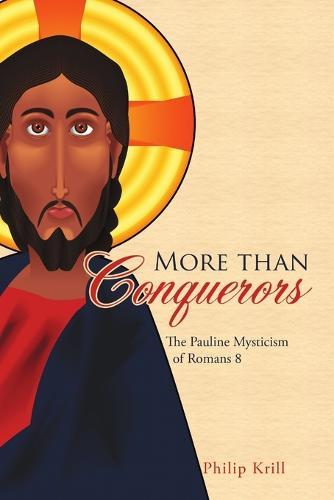 More Than Conquerors: The Pauline Mysticism of Romans 8 (Paperback)