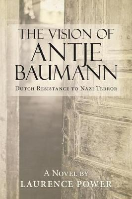 The Vision of Antje Baumann: Dutch Resistance to Nazi Terror (Paperback)