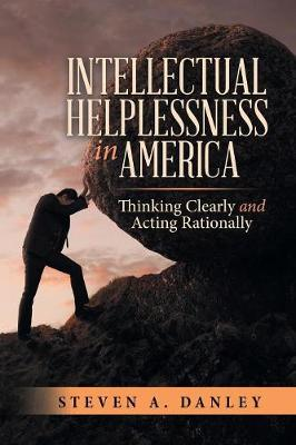 Intellectual Helplessness in America: Thinking Clearly and Acting Rationally (Paperback)