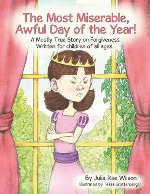 The Most Miserable, Awful Day of the Year: A Mostly True Story on Forgiveness. Written for Children of All Ages. (Paperback)