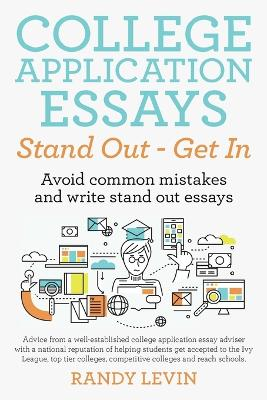 College Application Essays Stand Out - Get in: Avoid Common Mistakes and Write Stand Out Essays (Paperback)