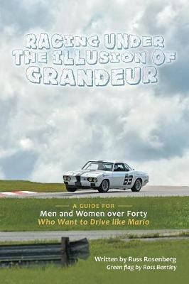 Racing Under the Illusion of Grandeur: A Guide for Men and Women Over Forty Who Want to Drive Like Mario (Paperback)