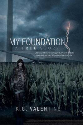 My Foundation: A Young Woman's Struggle Letting Go of the Storm Within and Heartbreak of Her Past (Paperback)