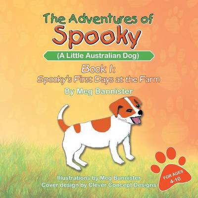 The Adventures of Spooky (a Little Australian Dog): Book 1: Spooky's First Days at the Farm (Paperback)