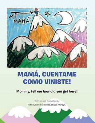 Mama, Cuentame Como Viniste!: Mommy, Tell Me How Did You Get Here! (Paperback)
