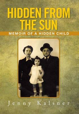 Hidden from the Sun: Memoir of a Hidden Child (Hardback)