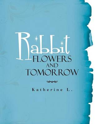 Rabbit, Flowers, and Tomorrow (Paperback)