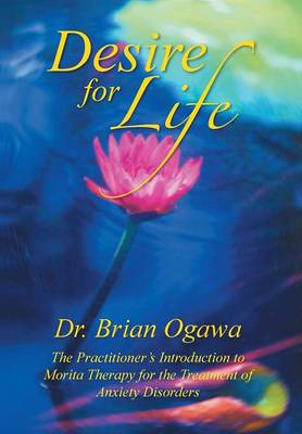 Desire for Life: The Practitioner's Introduction to Morita Therapy (Hardback)