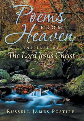 Poems from Heaven: Inspired by the Lord Jesus Christ (Hardback)