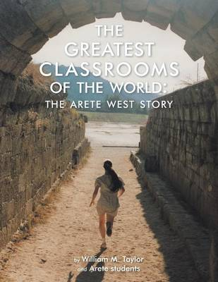 The Greatest Classrooms of the World: The Arete West Story (Paperback)