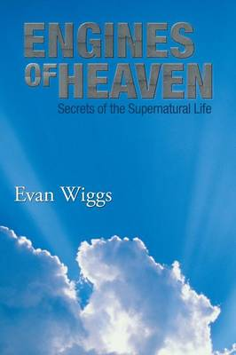 Engines of Heaven: Secrets of the Supernatural Life (Paperback)